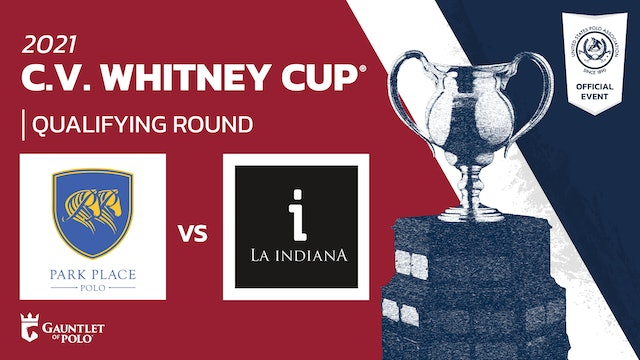 2021 - C.V. Whitney Cup® - Qualifying Rounds - La Indiana vs Park Place