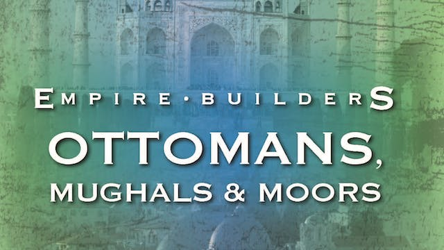 Empire Builders - Moslem Empires: Ottomans, Mughals & Moors