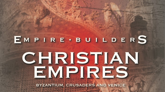 Empire Builders - Christian Empires: Byzantium, Crusaders and Venice
