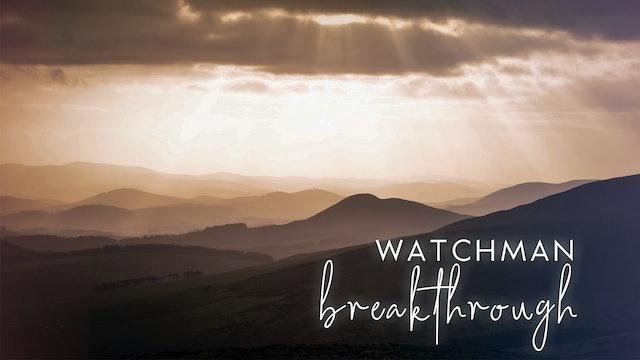 Watchman Breakthrough (7/22)