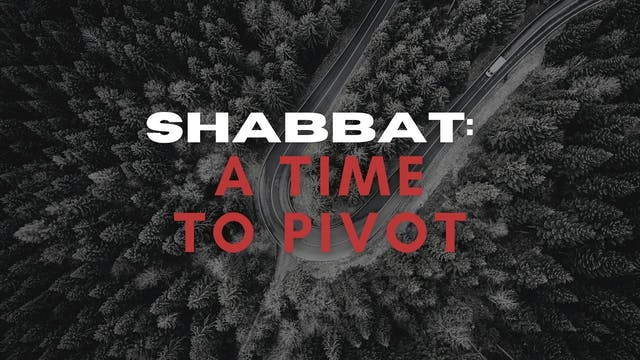 Shabbat: A Time to Pivot (08/06)