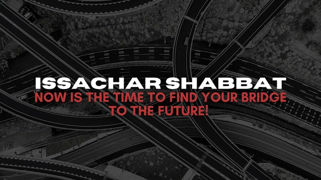 Issachar Shabbat: Now is the Time to Find Your Bridge to the Future (4/09)