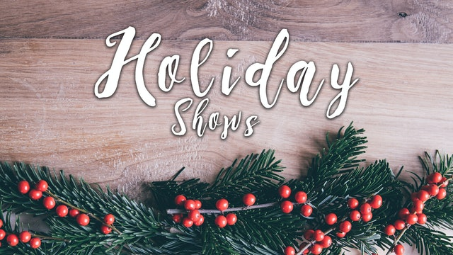 Holiday Shows