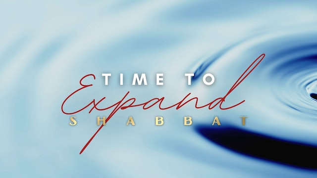 Shabbat: Time to Expand (10/22)