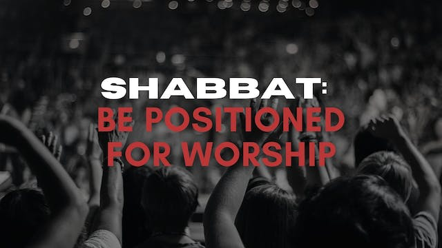 Shabbat: Be Positioned For Worship (0...