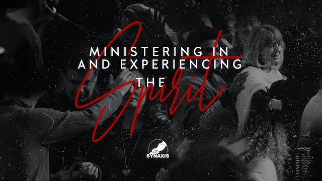 Ministering In and Experiencing the S...