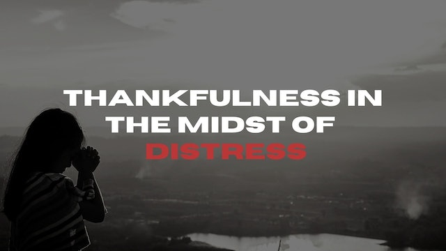 Thankfulness In The Midst of Distress (11/20)