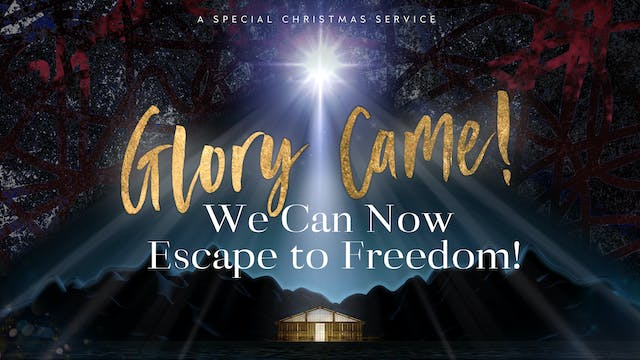 Glory Came! (12/22) - Special Christm...