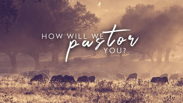 How Will We Pastor You? - (2/25)