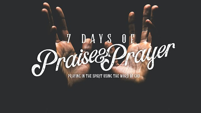 Prayer and Praise - Day 6 - 7:30 AM