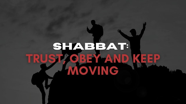 Shabbat: Trust, Obey and Keep Moving (06/18)