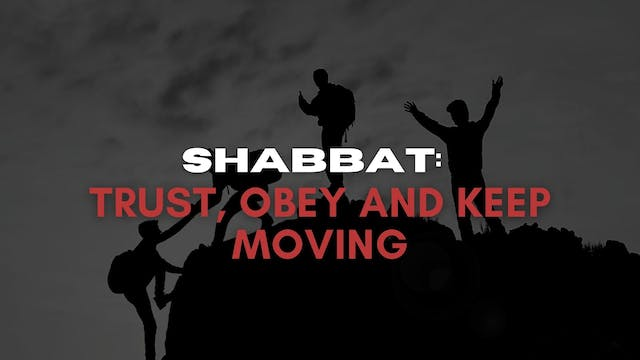 Shabbat: Trust, Obey and Keep Moving ...