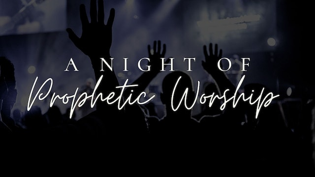 A Night of Prophetic Worship (05/26)
