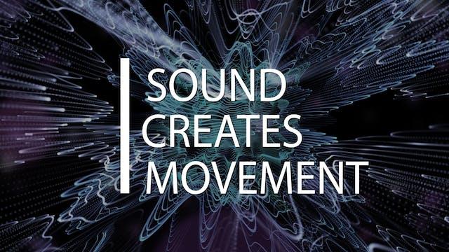 Sound Creates Movement