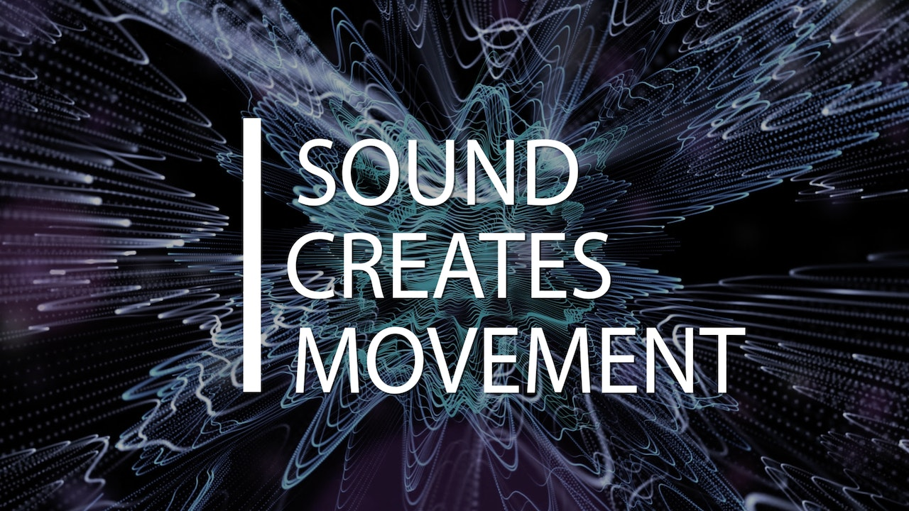 Sound Creates Movement
