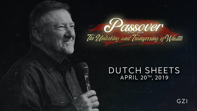Passover 5779 - Session 9 (4/20) - Dutch Sheets
