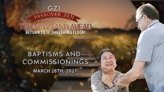 Passover 2021 - Session 7 (03/29) - Baptisms and Commissionings