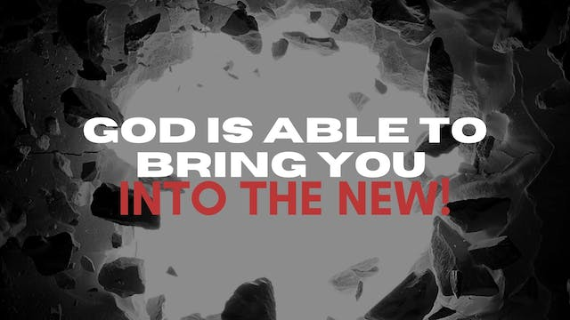 God is Able to Bring You Into the New...