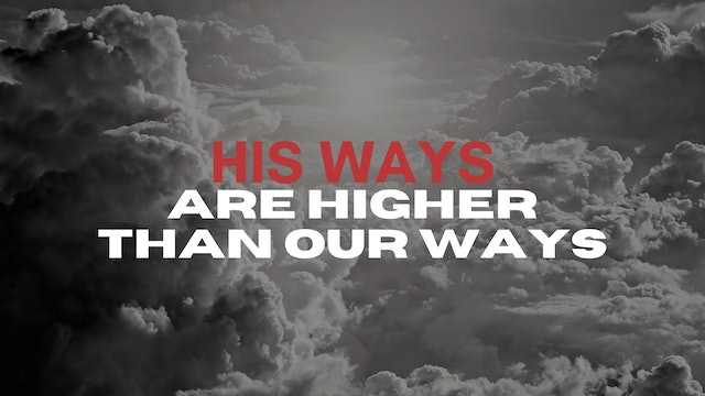 His Ways Are Higher Than Our Ways (03/19)