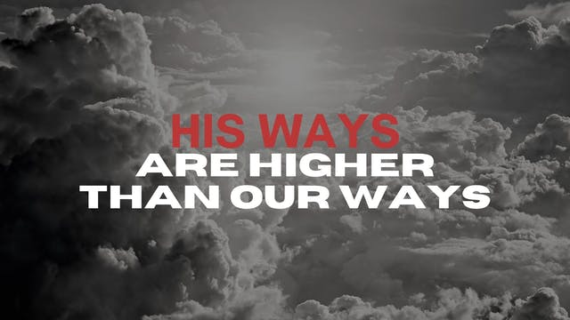 His Ways Are Higher Than Our Ways (03...