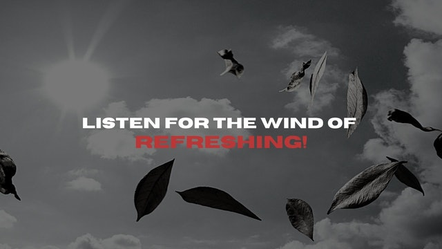 Listen for the Wind of Refreshing (01/15)