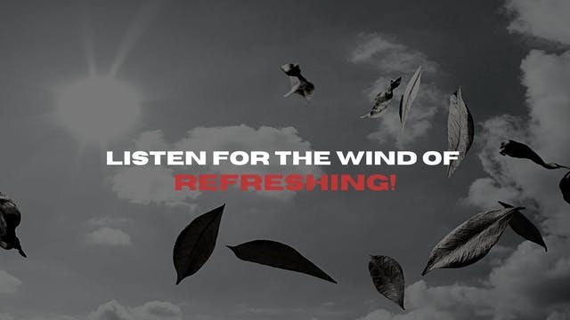 Listen for the Wind of Refreshing (01...