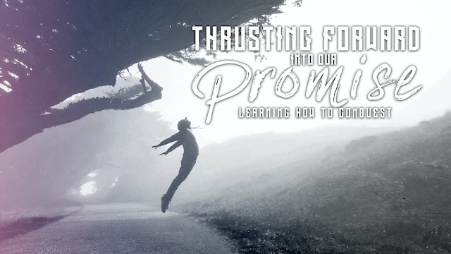 Thrusting Forward Into Our Promise (01/18)