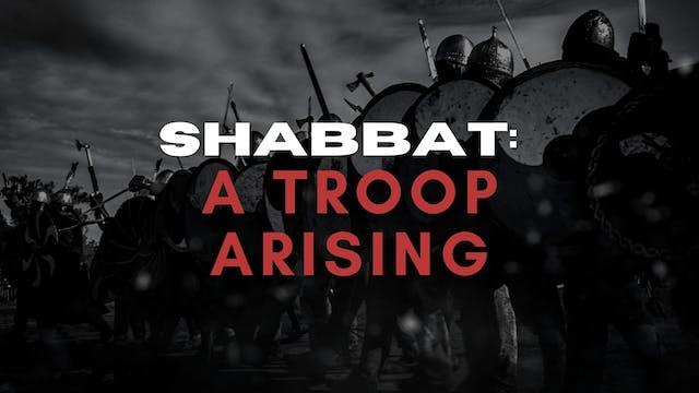 Shabbat: A Troop Arising (8/13)