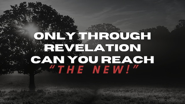 Through Revelation You Can Reach the New (11/06)