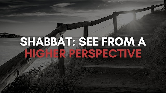 Shabbat: See From A Higher Perspective (9/03)
