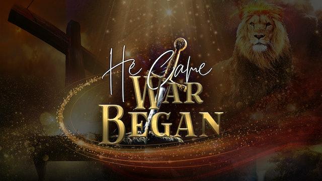 He Came War Began