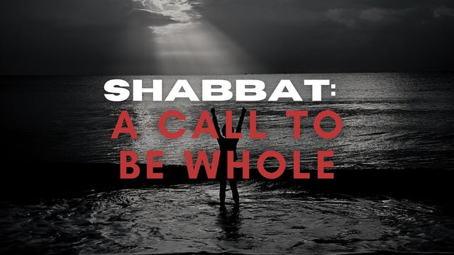Shabbat: A Call To Be Whole (07/30)