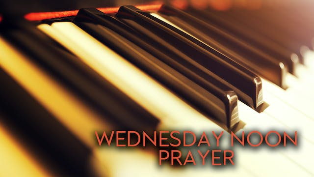 Wednesday Noon Prayer (4/24) - 12PM