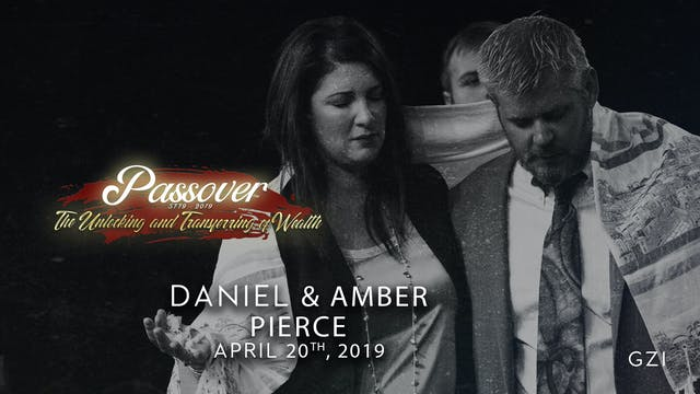 Passover 5779 - Session 8 (4/20) - Daniel and Amber Pierce