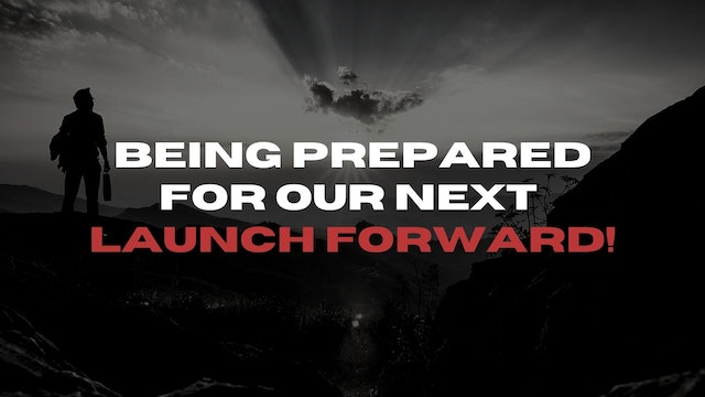 Being Prepared For Our Next Launch Forward (02/05)
