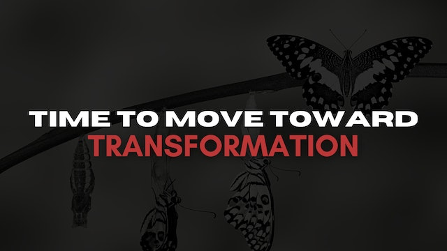 Time to Move Toward Transformation (04/30)