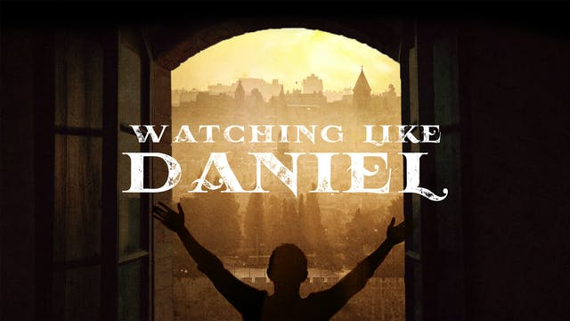 Watching Like Daniel (5/13) - 6AM