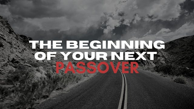 The Beginning of Your Next Passover (...