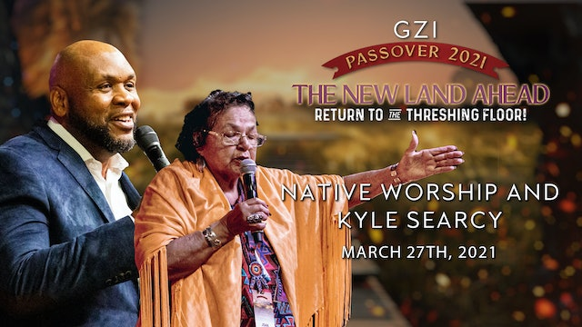 Passover 2021 - Session 2 (03/27) - Native Worship and Kyle Searcy
