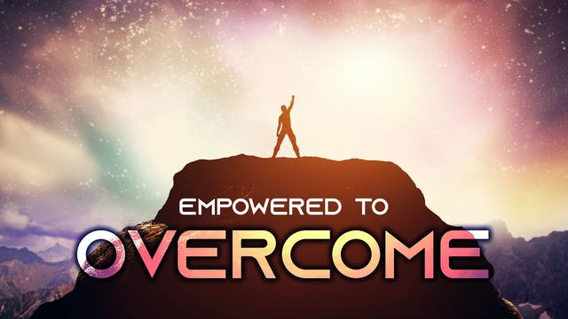 Empowered to Overcome