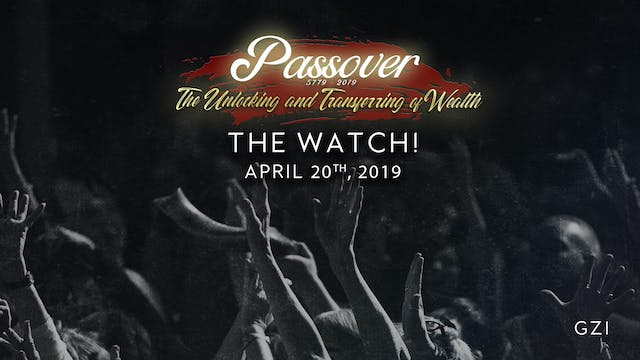 Passover 5779 - The Watch! (4/20)