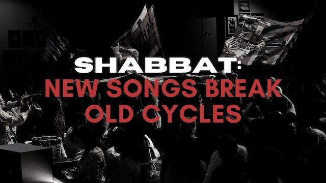 Shabbat: New Songs Break Old Cycles (07/23)