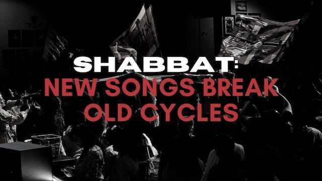 Shabbat: New Songs Break Old Cycles (...