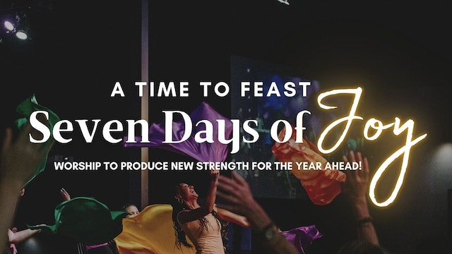 A Time to Feast: Seven Days of Joy (9/20)