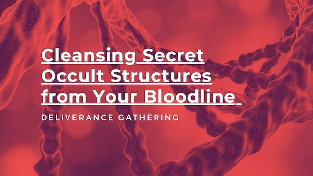 Cleansing Secret Occult Structures From Your Bloodline