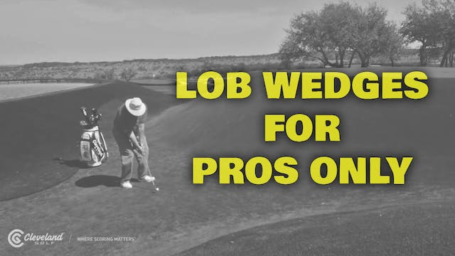PELZ CORNER : Lob Wedges for Pros ONLY
