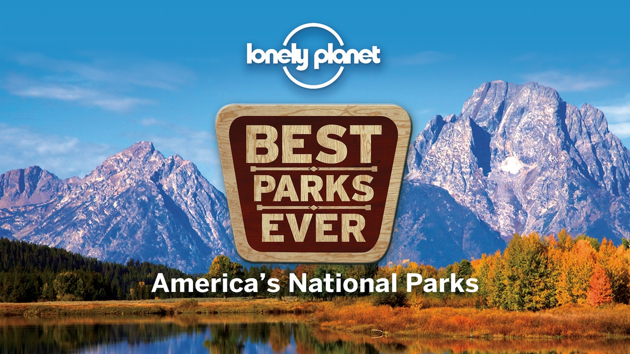 Lonely Planet: Best Parks Ever - America's National Parks