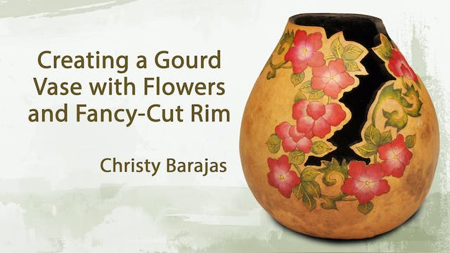 Creating a Gourd Vase with Flowers and Fancy Cut Rim with Christy Barajas