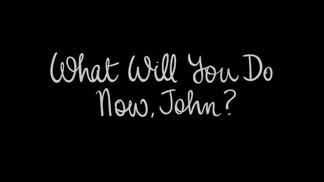What Will You Do Now, John?