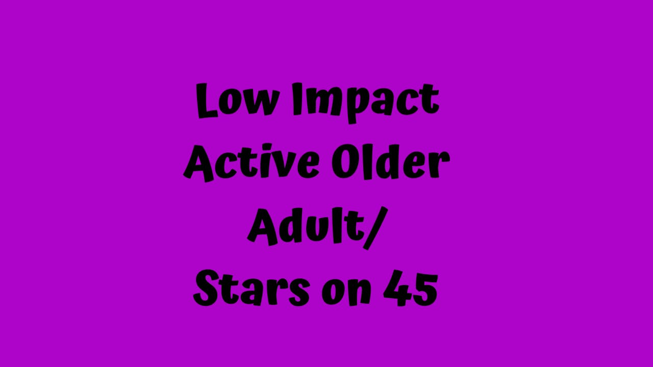 Low Impact Active Older Adult/ Stars on 45